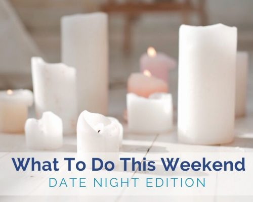 What to Do this Weekend: Date Night In Ideas